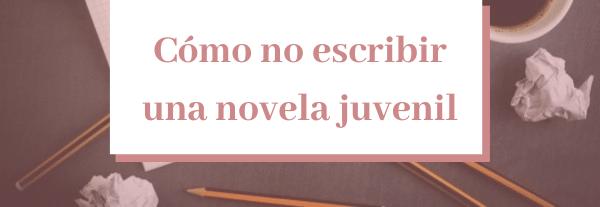 Cómo no escribir una novela juvenil